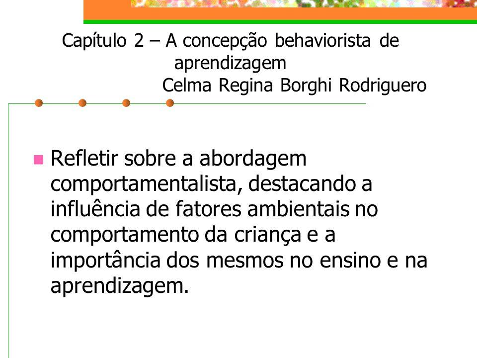 Capítulo 2 – A concepção behaviorista de aprendizagem Celma Regina Borghi Rodriguero
