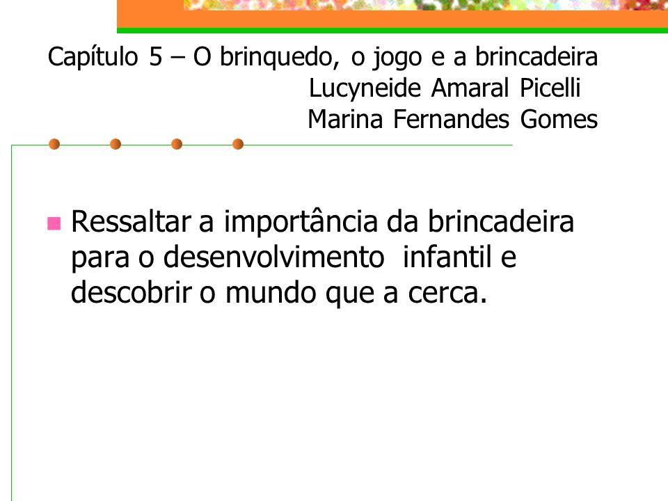 Capítulo 5 – O brinquedo, o jogo e a brincadeira Lucyneide Amaral Picelli Marina Fernandes Gomes