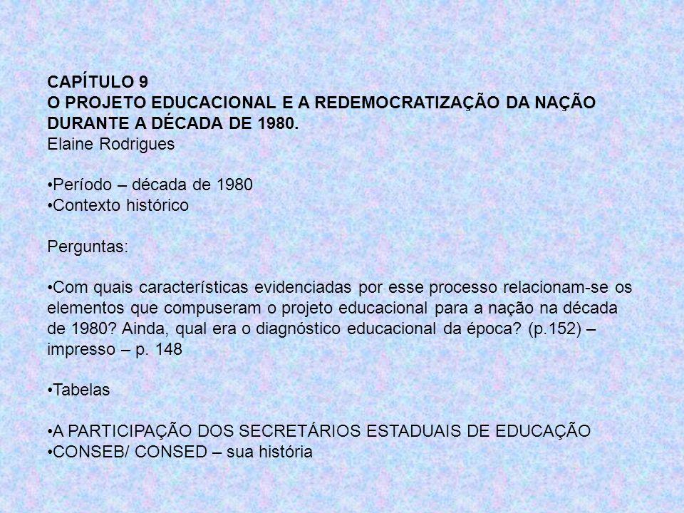 CAPÍTULO 9 O PROJETO EDUCACIONAL E A REDEMOCRATIZAÇÃO DA NAÇÃO DURANTE A DÉCADA DE 1980. Elaine Rodrigues.