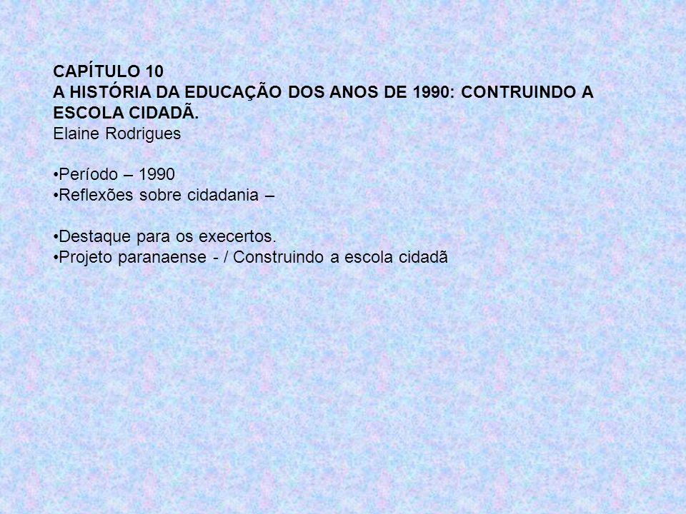CAPÍTULO 10 A HISTÓRIA DA EDUCAÇÃO DOS ANOS DE 1990: CONTRUINDO A ESCOLA CIDADÃ. Elaine Rodrigues.