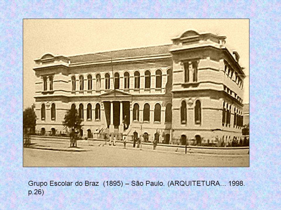 Grupo Escolar do Braz (1895) – São Paulo. (ARQUITETURA... 1998. p.26)