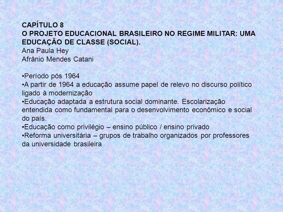 CAPÍTULO 8 O PROJETO EDUCACIONAL BRASILEIRO NO REGIME MILITAR: UMA EDUCAÇÃO DE CLASSE (SOCIAL). Ana Paula Hey.