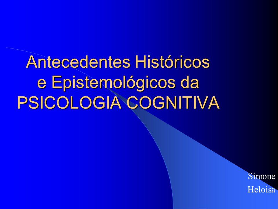 Antecedentes Históricos e Epistemológicos da PSICOLOGIA COGNITIVA