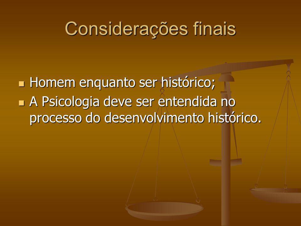 Considerações finais Homem enquanto ser histórico;