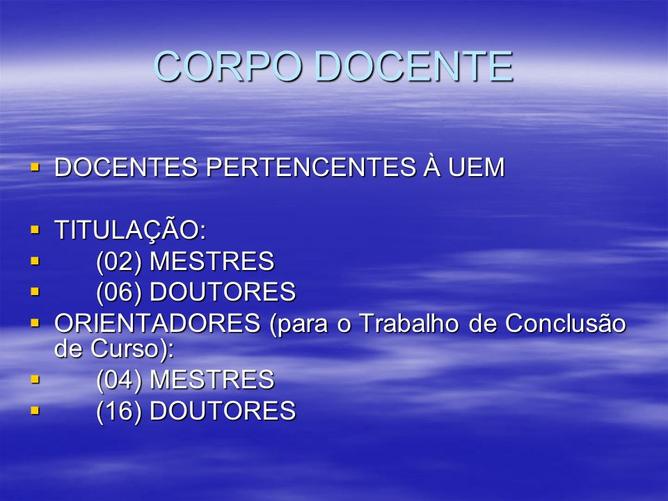 CORPO DOCENTE DOCENTES PERTENCENTES À UEM TITULAÇÃO: (02) MESTRES