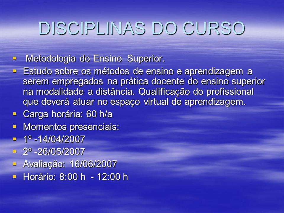 DISCIPLINAS DO CURSO Metodologia do Ensino Superior.