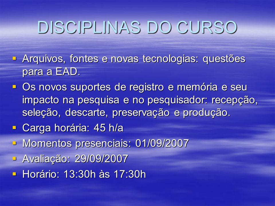 DISCIPLINAS DO CURSO Arquivos, fontes e novas tecnologias: questões para a EAD.