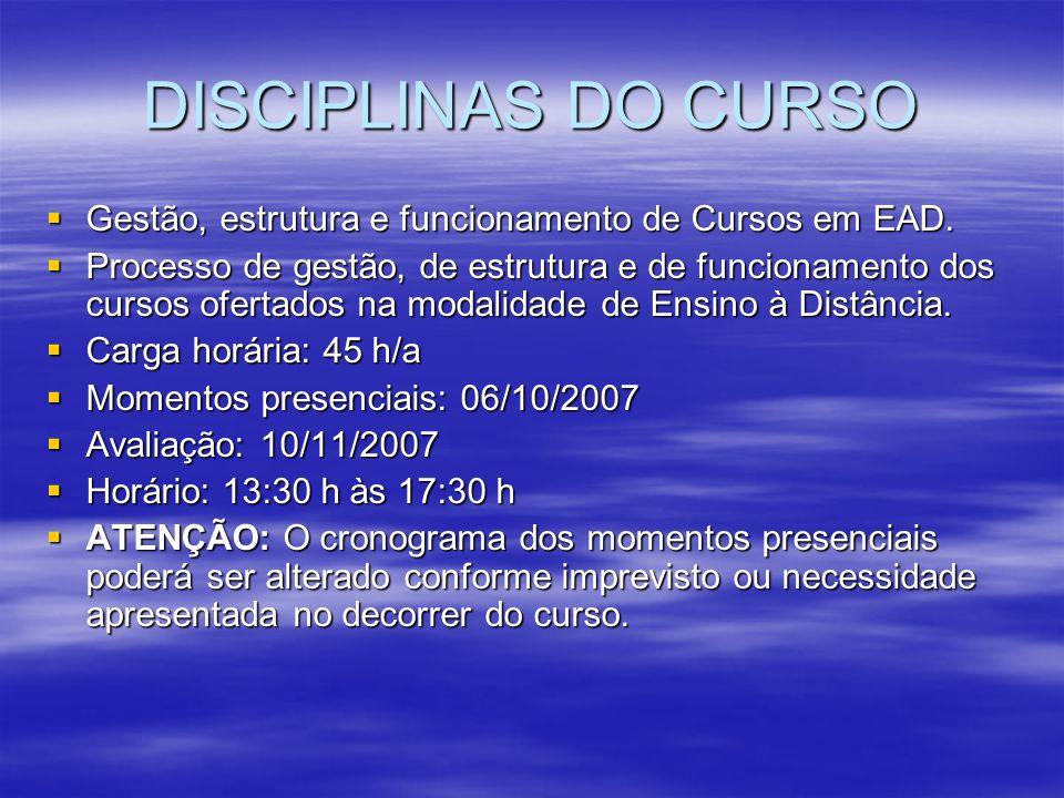 DISCIPLINAS DO CURSO Gestão, estrutura e funcionamento de Cursos em EAD.