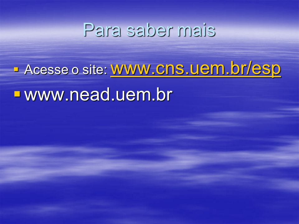 Para saber mais Acesse o site: www.cns.uem.br/esp www.nead.uem.br