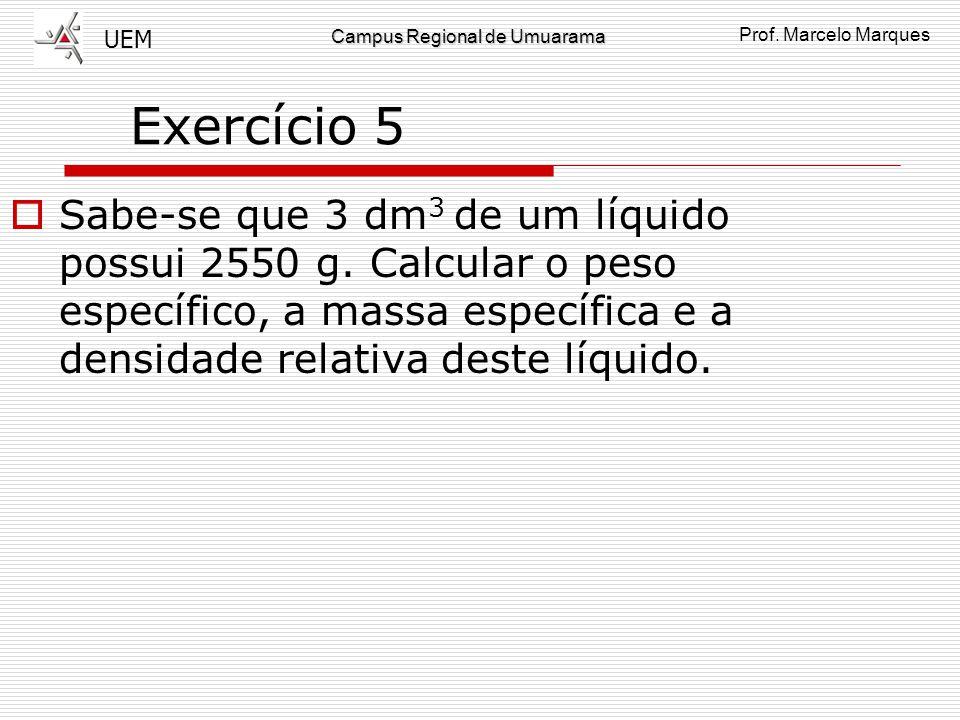 Exercício 5 Sabe-se que 3 dm3 de um líquido possui 2550 g.