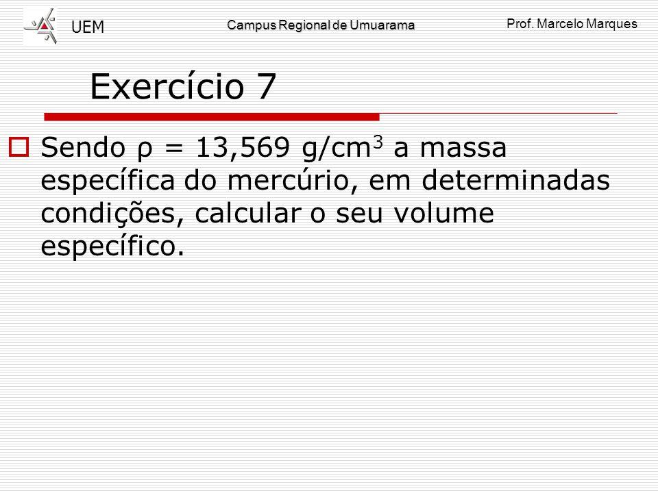 Exercício 7 Sendo ρ = 13,569 g/cm3 a massa específica do mercúrio, em determinadas condições, calcular o seu volume específico.