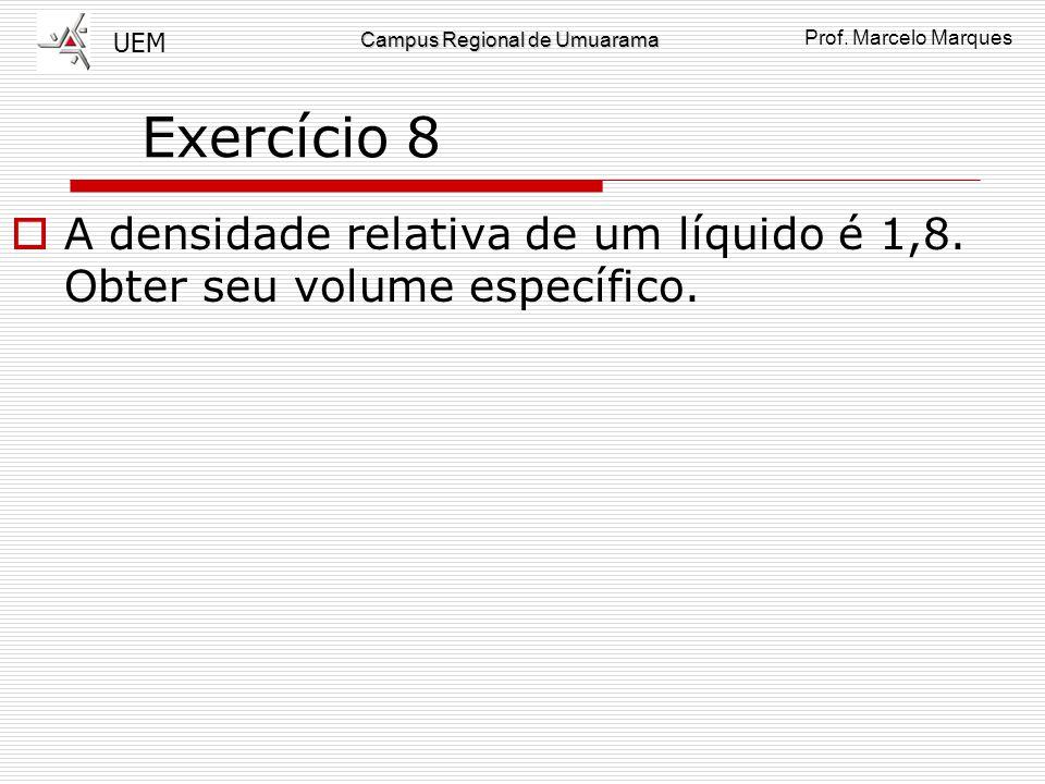 Exercício 8 A densidade relativa de um líquido é 1,8. Obter seu volume específico.