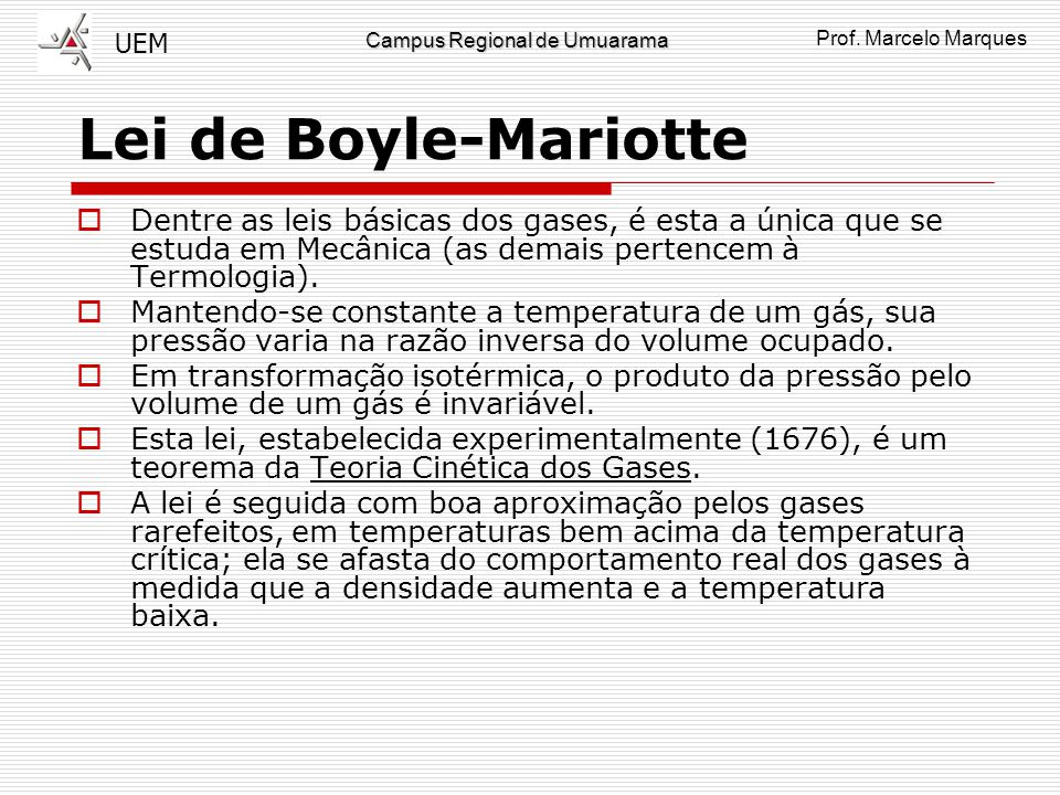 Lei de Boyle-Mariotte Dentre as leis básicas dos gases, é esta a única que se estuda em Mecânica (as demais pertencem à Termologia).