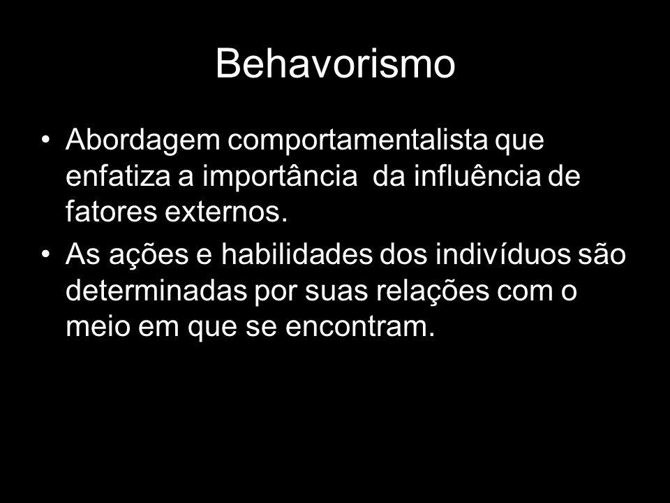 Behavorismo Abordagem comportamentalista que enfatiza a importância da influência de fatores externos.