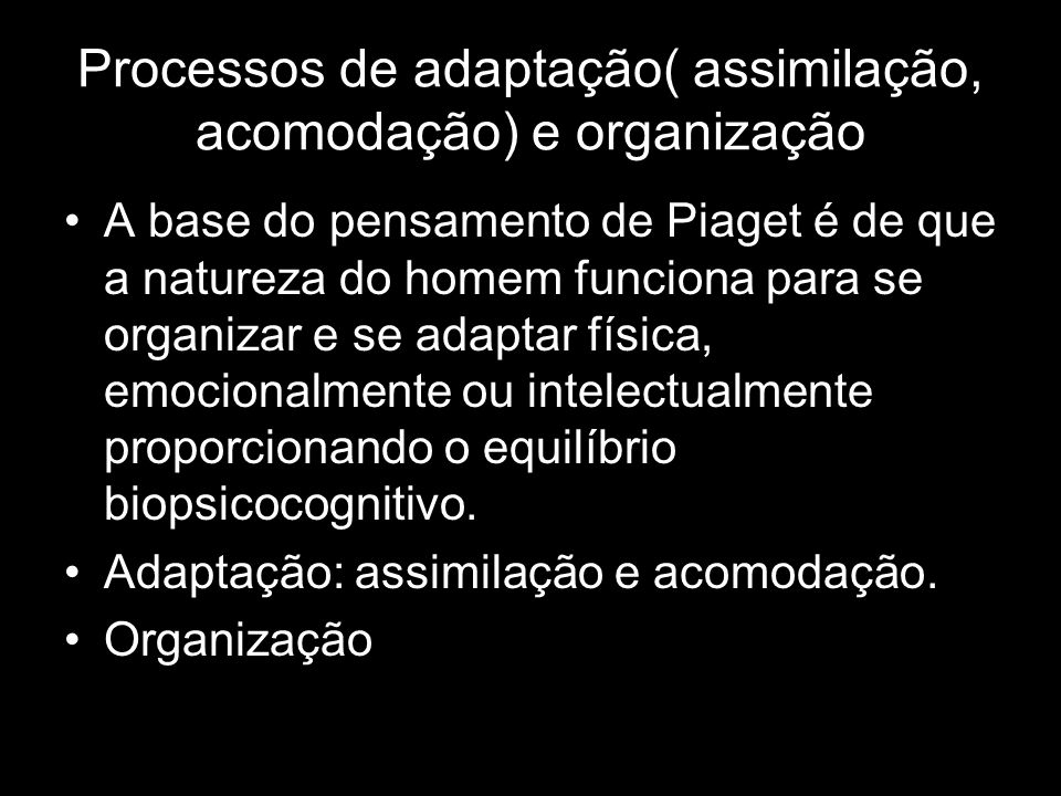 Processos de adaptação( assimilação, acomodação) e organização