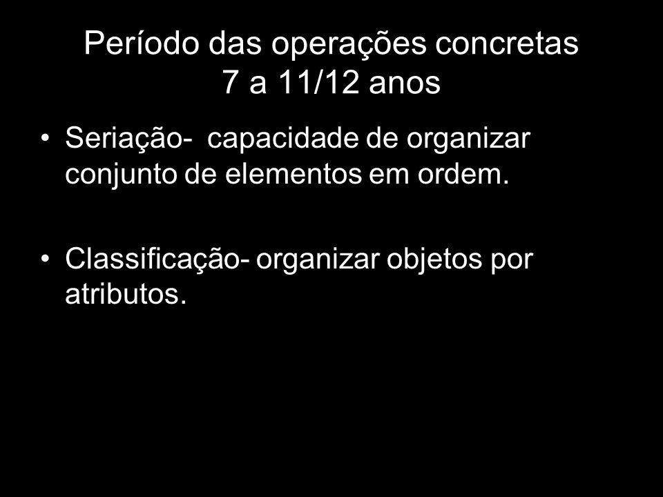 Período das operações concretas 7 a 11/12 anos