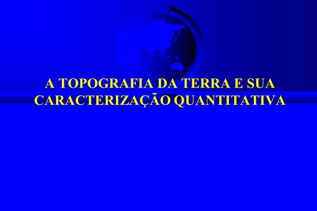 A TOPOGRAFIA DA TERRA E SUA CARACTERIZAÇÃO QUANTITATIVA
