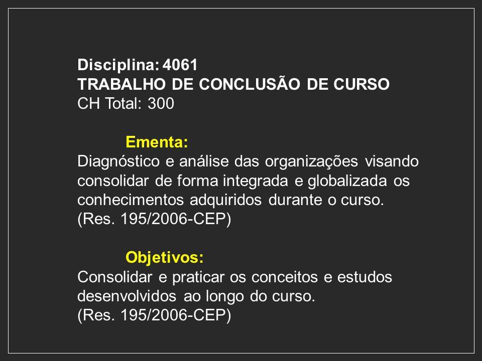 Disciplina: 4061 TRABALHO DE CONCLUSÃO DE CURSO. CH Total: 300. Ementa: