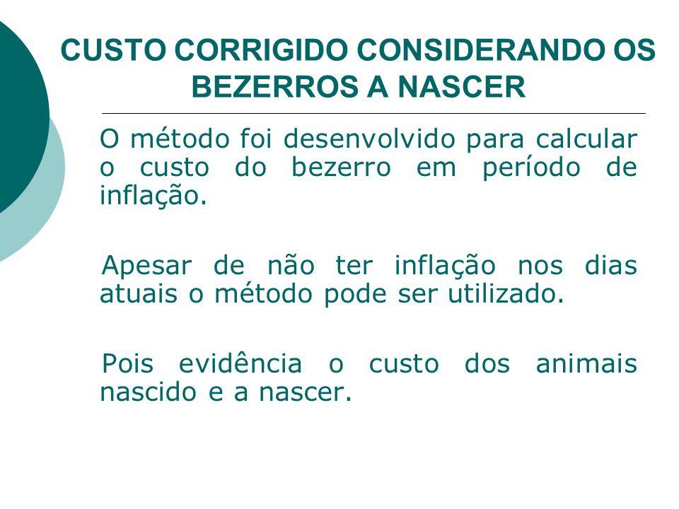 CUSTO CORRIGIDO CONSIDERANDO OS BEZERROS A NASCER