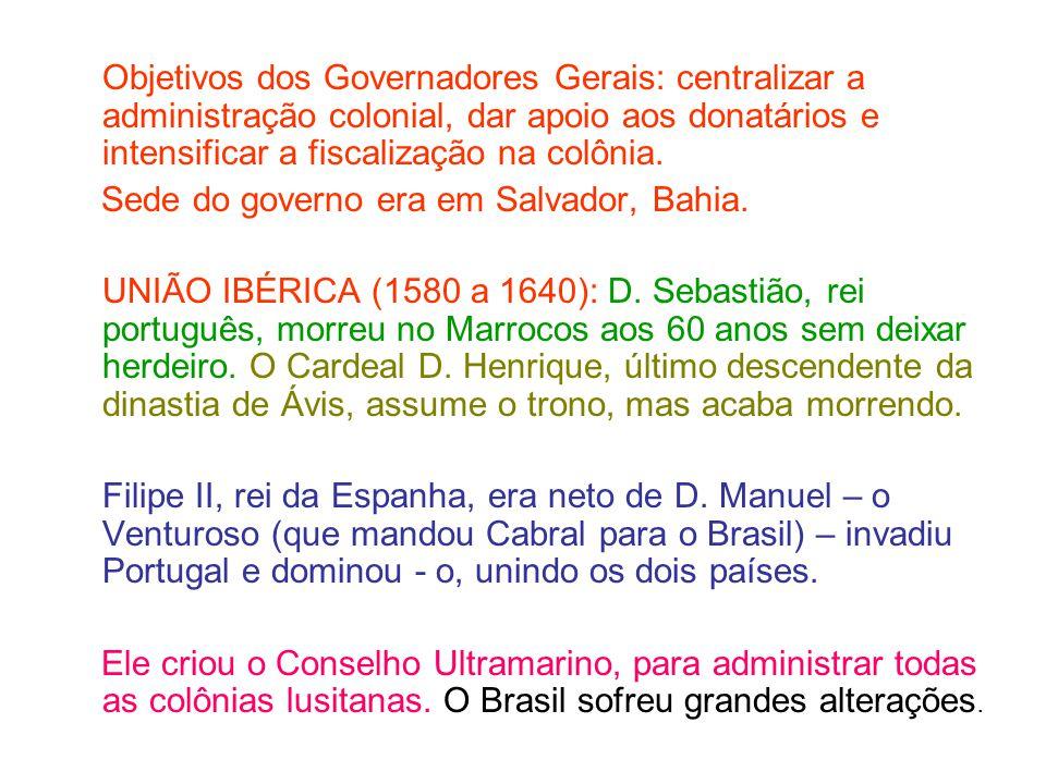 Objetivos dos Governadores Gerais: centralizar a administração colonial, dar apoio aos donatários e intensificar a fiscalização na colônia.
