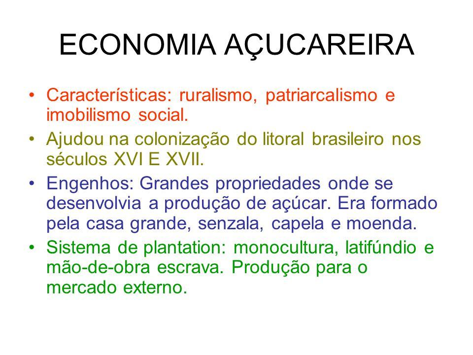 ECONOMIA AÇUCAREIRA Características: ruralismo, patriarcalismo e imobilismo social.