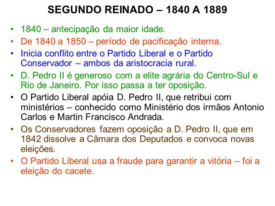 SEGUNDO REINADO – 1840 A 1889 1840 – antecipação da maior idade.