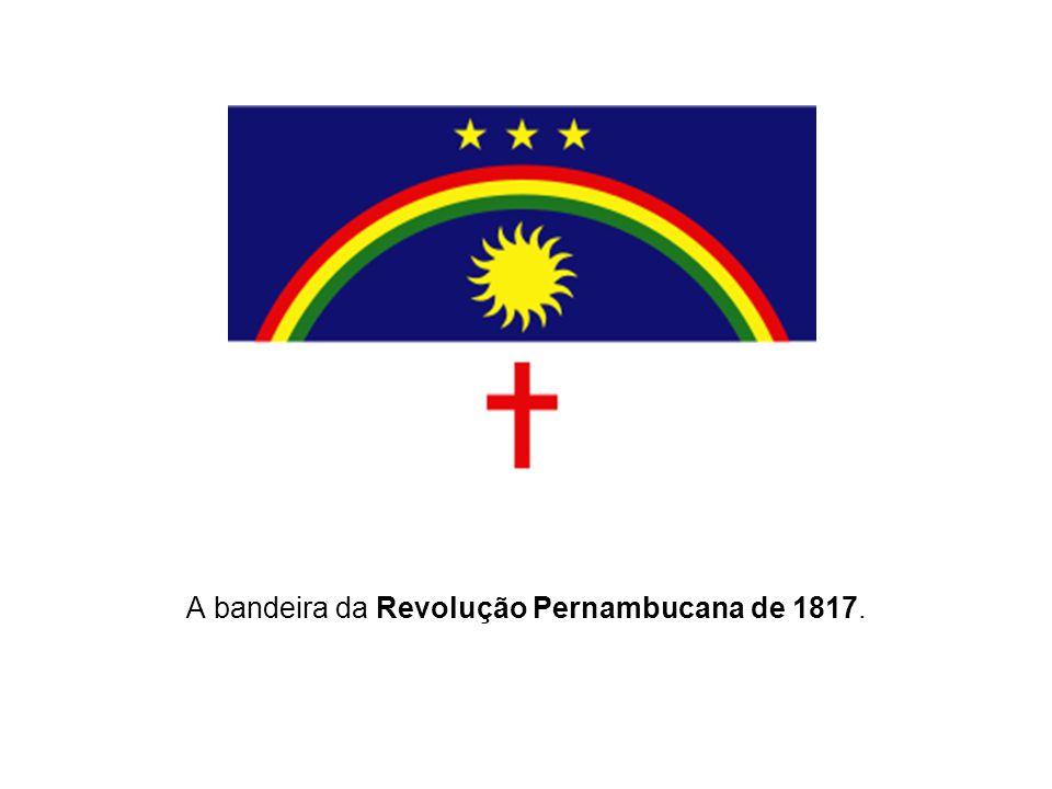 A bandeira da Revolução Pernambucana de 1817.