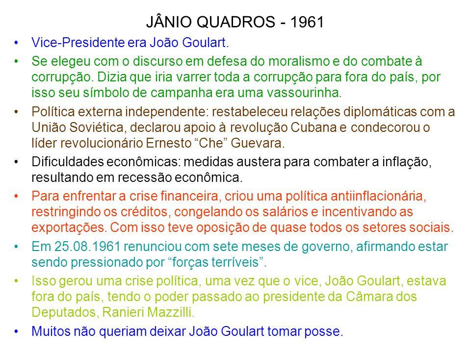 JÂNIO QUADROS - 1961 Vice-Presidente era João Goulart.