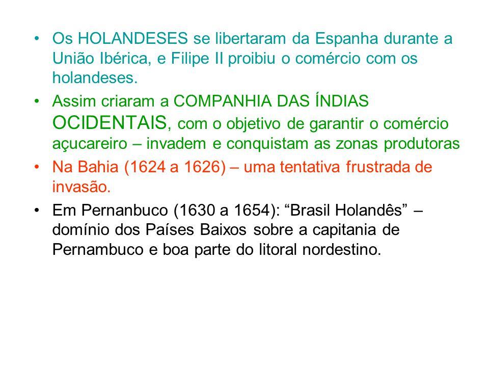 Os HOLANDESES se libertaram da Espanha durante a União Ibérica, e Filipe II proibiu o comércio com os holandeses.