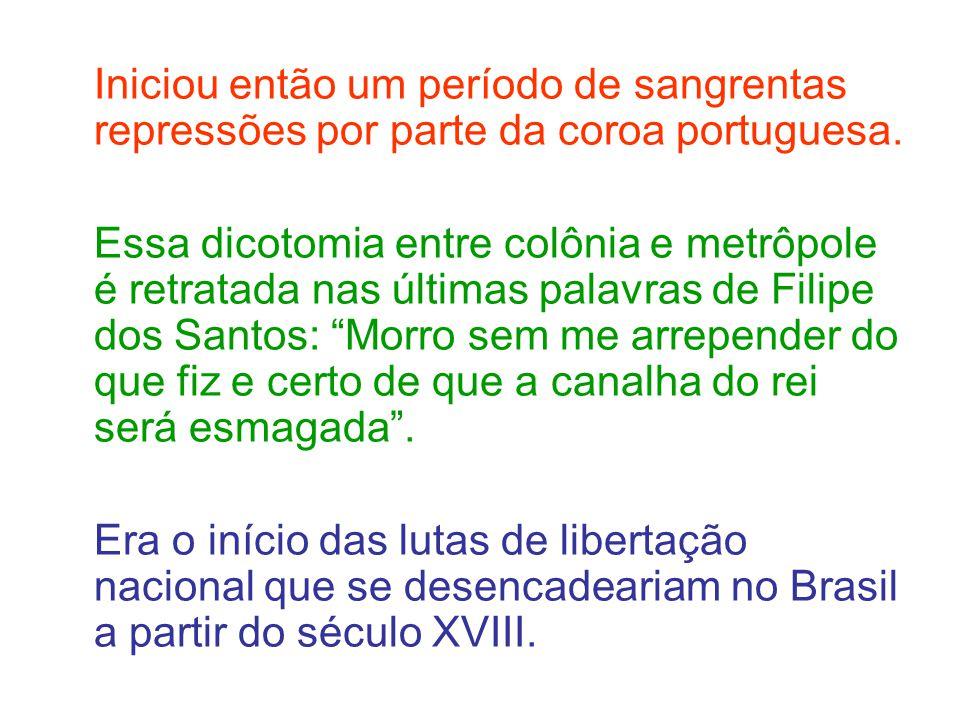 Iniciou então um período de sangrentas repressões por parte da coroa portuguesa.