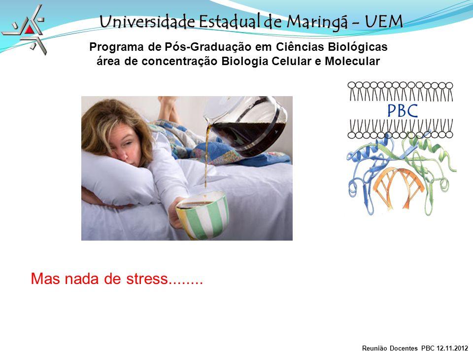 PBC Universidade Estadual de Maringá - UEM Mas nada de stress........