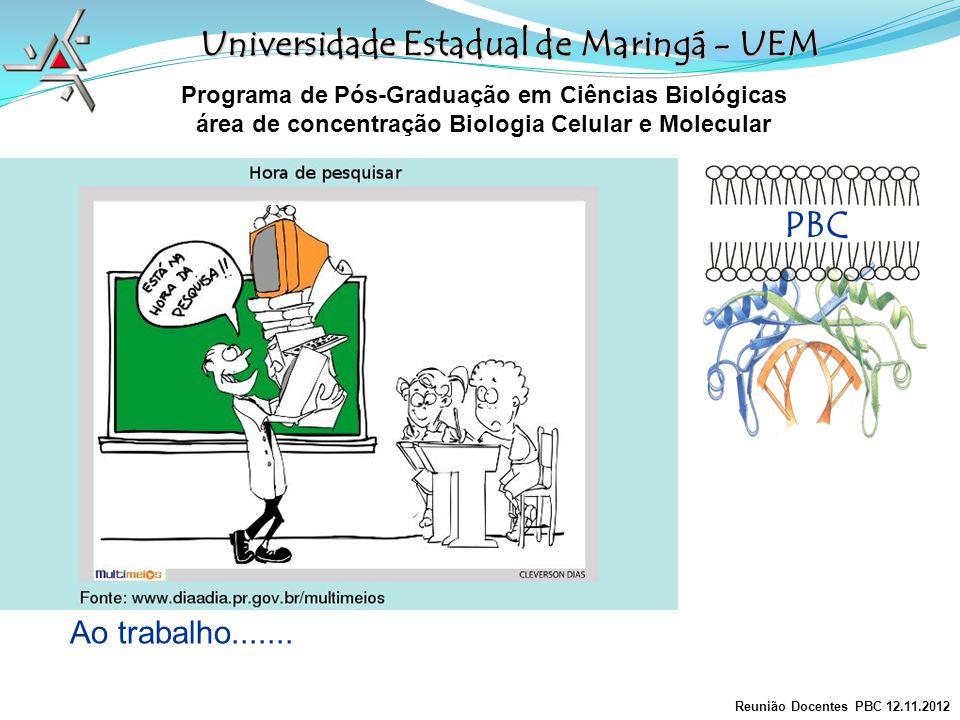 PBC Universidade Estadual de Maringá - UEM Ao trabalho.......