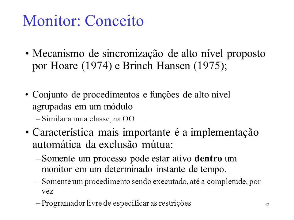 Monitor: Conceito Mecanismo de sincronização de alto nível proposto por Hoare (1974) e Brinch Hansen (1975);