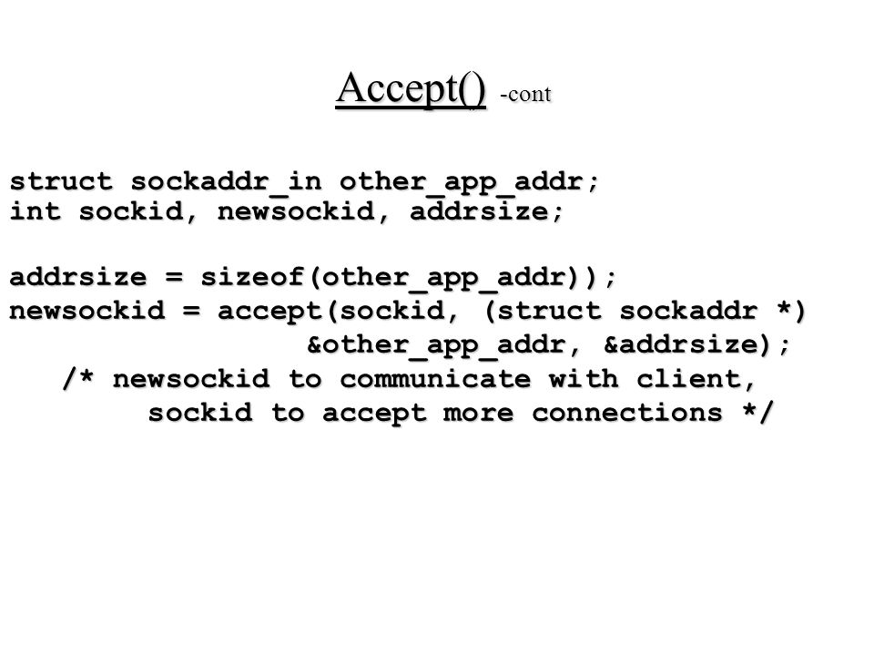 Accept() -cont struct sockaddr_in other_app_addr;