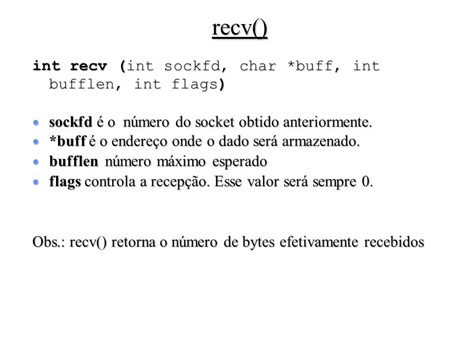 recv() int recv (int sockfd, char *buff, int bufflen, int flags)