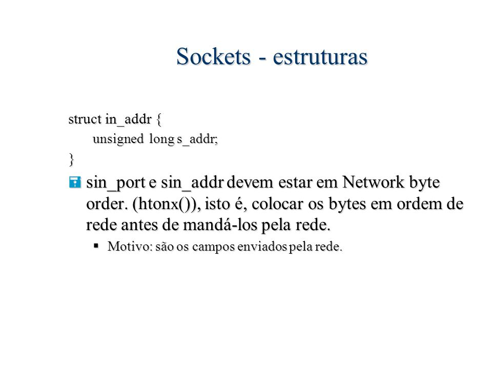 Sockets - estruturas struct in_addr { unsigned long s_addr; }