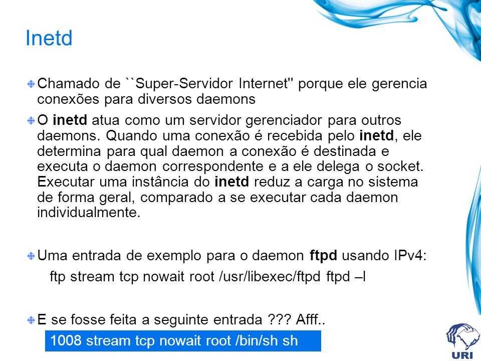 Inetd Chamado de ``Super-Servidor Internet porque ele gerencia conexões para diversos daemons.