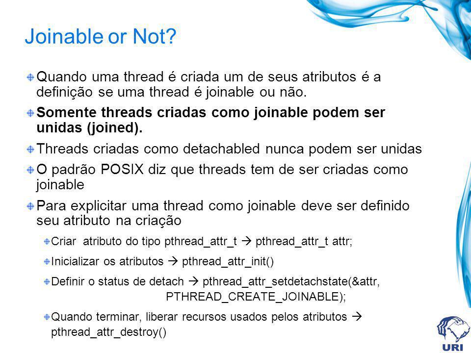 Joinable or Not Quando uma thread é criada um de seus atributos é a definição se uma thread é joinable ou não.