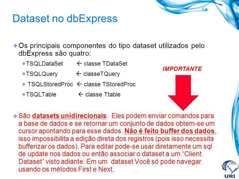 Dataset no dbExpress Os principais componentes do tipo dataset utilizados pelo dbExpress são quatro: