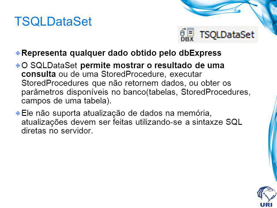 TSQLDataSet Representa qualquer dado obtido pelo dbExpress