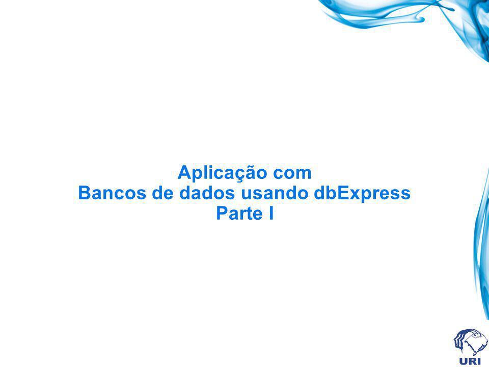 Aplicação com Bancos de dados usando dbExpress Parte I