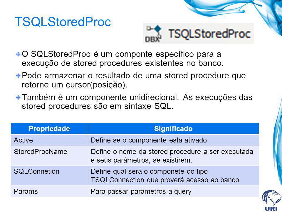 TSQLStoredProc O SQLStoredProc é um componte específico para a execução de stored procedures existentes no banco.
