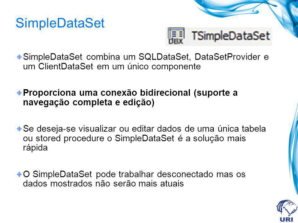 SimpleDataSet SimpleDataSet combina um SQLDataSet, DataSetProvider e um ClientDataSet em um único componente.