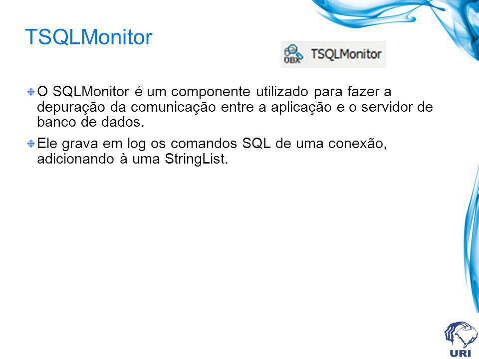 TSQLMonitor O SQLMonitor é um componente utilizado para fazer a depuração da comunicação entre a aplicação e o servidor de banco de dados.