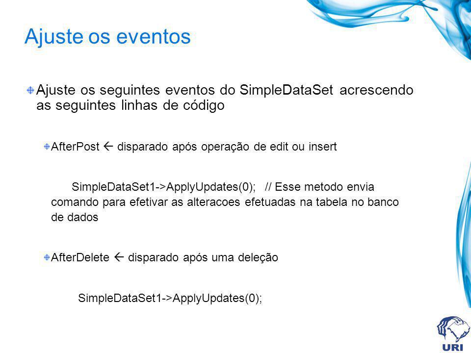 Ajuste os eventos Ajuste os seguintes eventos do SimpleDataSet acrescendo as seguintes linhas de código.