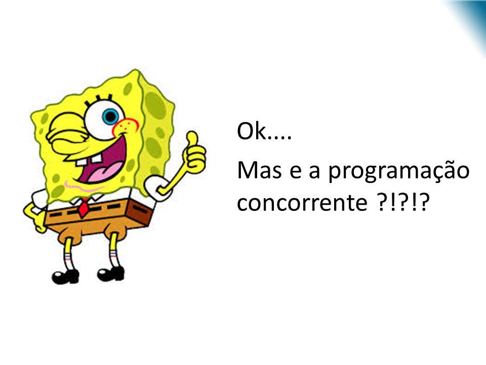 Ok.... Mas e a programação concorrente ! !