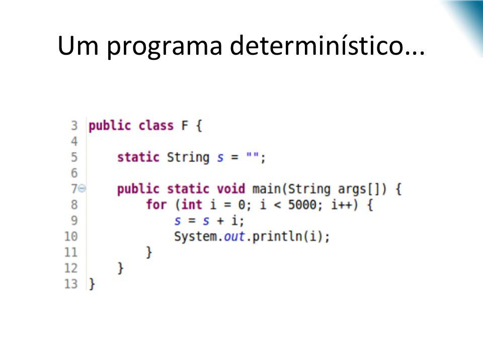 Um programa determinístico...