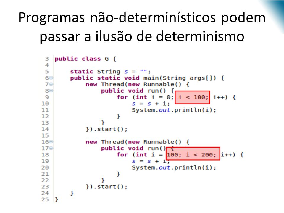 Programas não-determinísticos podem passar a ilusão de determinismo