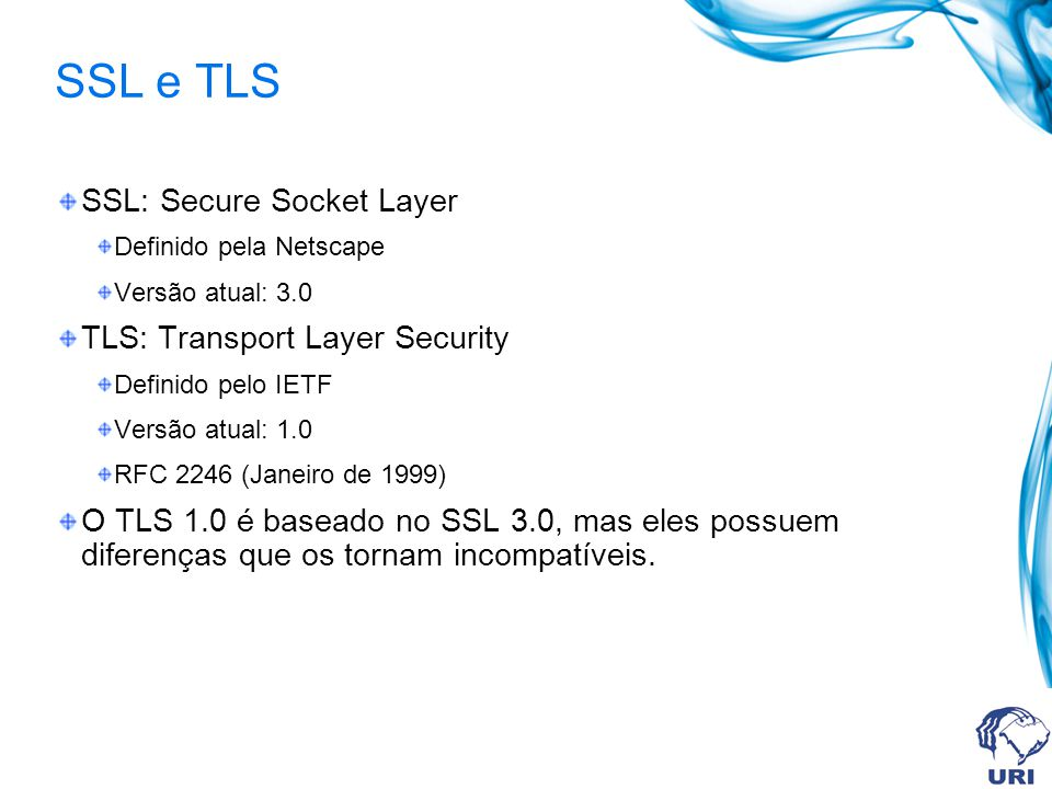 SSL e TLS SSL: Secure Socket Layer TLS: Transport Layer Security