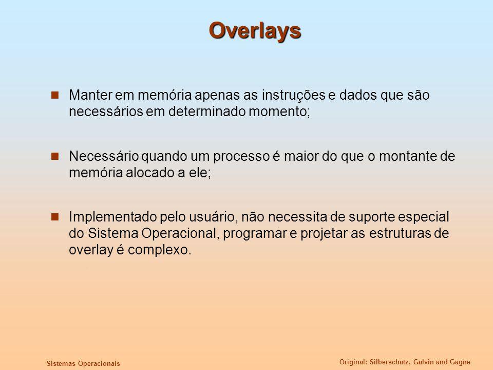 Overlays Manter em memória apenas as instruções e dados que são necessários em determinado momento;
